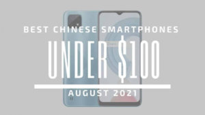 Top 5 Best Chinese Smartphones for Under $100 – August 2021